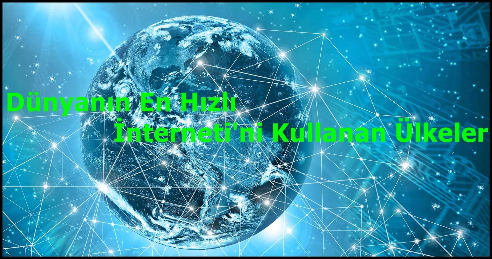 Dünyanın En Hızlı İnternetini Kullanan Ülkeler
